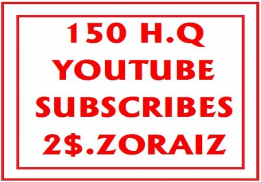 150 H.Q Youtube subscribes Very fast