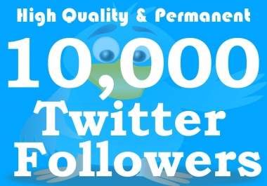Get 10,000+ Twiter Follwers From Stable Genuine Accounts within 24hrs