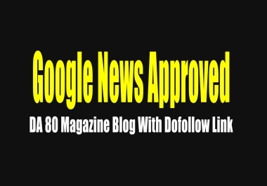 "Publish a Guest post on ""Google News Approved"" DA 80 Magazine Blog With Dofollow Link"