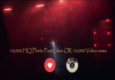 Instant Start 10,000 HQ Photo Post Likes OR 10,000 Video views quickly