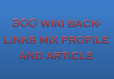 Provide 300 wiki back-links mix profile and article