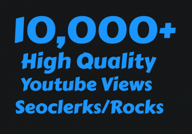 I will add Super Fast 10,000+ High Quality Youtube Views