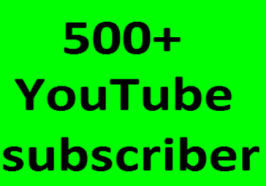 Guaranteed 500+YouTube subscribers non drop 6-12 hours in complete