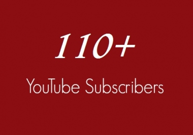110+ You Tube channel subscribes
