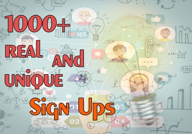 1000+ Real and Unique Sign ups