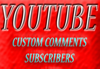 2000++ you tube subscribers or 700+ you tube custom  comments or 9000 you tube likes