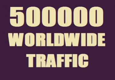500000 Traffic Worldwide from top 20 Search engine & Social Media sites