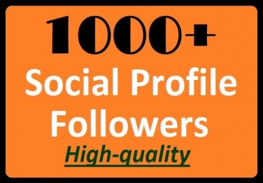 Super Fast, 1000+ Social Media Profile Followers High-quality