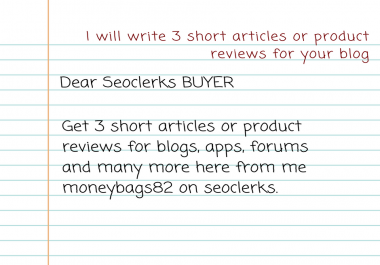 write 3 short articles or product reviews for your blog