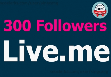 300 Live.me High-Quality Followers