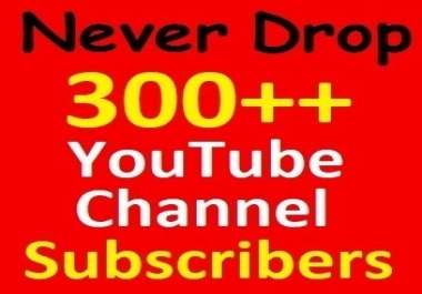 Never drop, 300+ YouTube Channel Subscribers special Offer Manually guaranteed