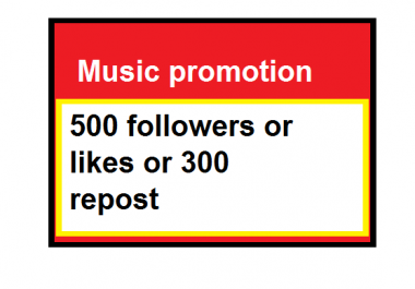 Music promotion 500 followers or likes or 300 repost