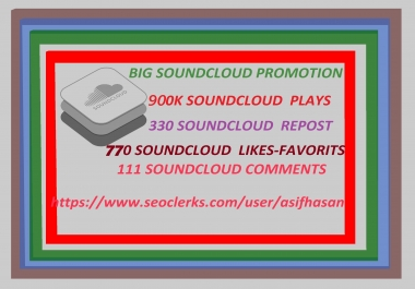 get 900K soundcloud plays with 770 likes-favorits+ 330 repost+ 111 comments