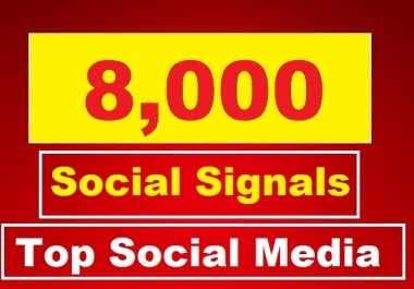 Build 8,000 Social Signals, To Website Improving