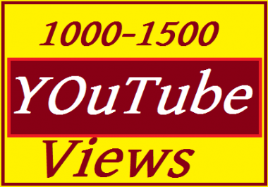 1000 to 1500  YouTube Views  Life Time refilled Guaranteed  INSTANT