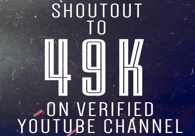 ShoutOut to 49k on VERIFIED YouTube Channel