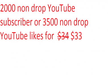 2000 non drop YouTube subscriber or 3500 non drop YouTube likes