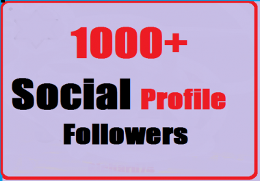 1000+ Social Profile Followers Instant Start
