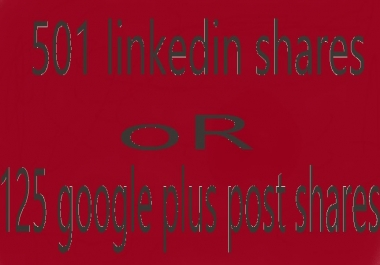 501 Linkedin share OR 125 google plus post share HIGH PR
