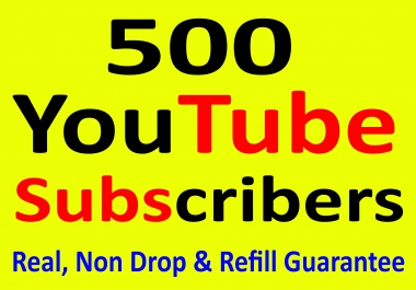 Fast 500+ You-Tube Subscribers Real, Non Drop & Refill Guarantee