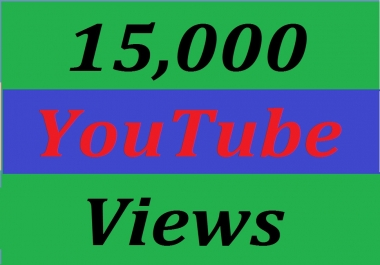 Give you 15,000+ youtube vie ws 30 days Refill Guarantee