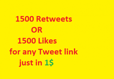 1500 Retweets OR 1500 Like/Favourites Fast