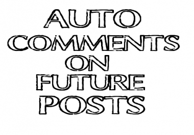 HQ Auto Comments on Unlimited  Future Post Weekly ( Limited Offer)