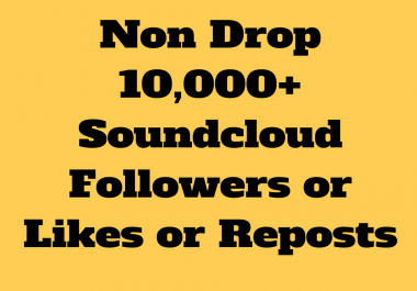 Non Drop 10K+ Soundcloud Followers or Likes or Reposts