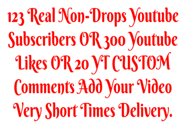 123 Real Non-Drops Youtube Subscribers OR 1500 Youtube Views OR 20 YT CUSTOM Comments Add Your Video Very Short Times Delivery