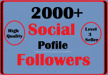 2000+ Social Profile Followers Very Fast And High Quality