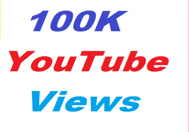 100K or 100000+ High Quality YouTube Views Give you in 24-70 Hours