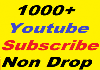 1000+ Youtube non drop Subscribers High Quality Guaranteed