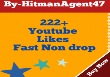 222+ Youtube video likes Fast Non Drop