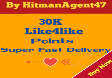 30K like4like points super fast delivery