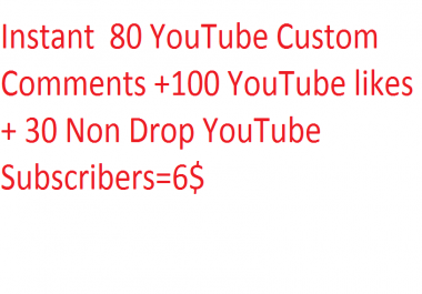 Instant  80 YouTube Custom Comments +100 YouTube likes + 30 Non Drop YouTube Subscribers