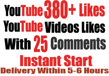 Instant 380 Youtube Videos Likes With 25 comments Delivery within 5-6 hours