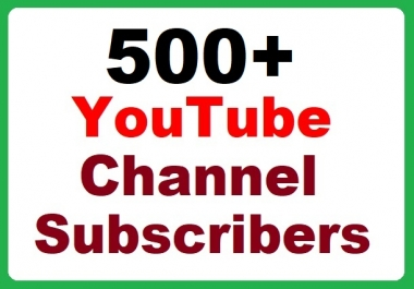500+ YouTube Channel Subscribers Super Fast, Safe with affordable price