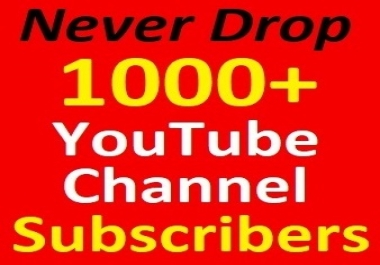 Never drop, 1000+ YouTube Chanell Subscri 'bers Manually, no bot-points permanently guaranteed