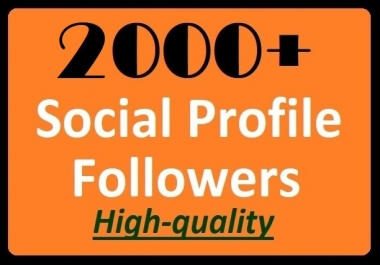 2000+ Social Media Profile Followers High-quality and Faster