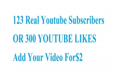 123 Real Youtube Subscribers OR 150 YOUTUBE LIKES Add Your Video