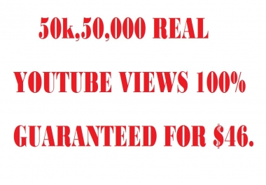 50k,50,000 REAL YOUTUBE VIEWS 100% GUARANTEED  VERY FAST DELIVERY