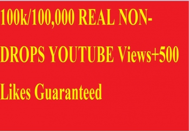 100k/100,000 REAL NON-DROPS YOUTUBE Views+500 Likes Guaranteed