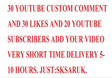 30 YOUTUBE CUSTOM COMMENT AND 30 LIKES AND 20 YOUTUBE SUBSCRIBERS ADD YOUR VIDEO VERY SHORT TIME DELIVERY 5-10 HOURS.