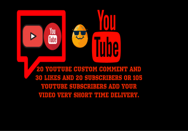20 YOUTUBE CUSTOM COMMENT AND 30 LIKES AND 20 SUBSCRIBERS OR 105 YOUTUBE SUBSCRIBERS ADD YOUR VIDEO VERY SHORT TIME DELIVERY