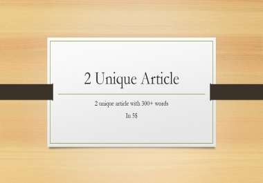 write 2 unique article on any Topic