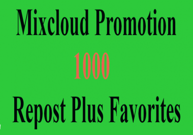 I will do 1000+ mixcloud favorites also repost
