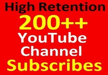 Never drop, 200+ YouTube Chanell Subscri 'bers Real and Human Verified Guaranteed