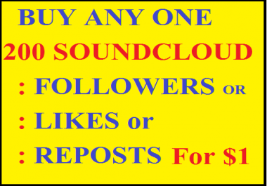 200 soundcloud followers or likes or reposts