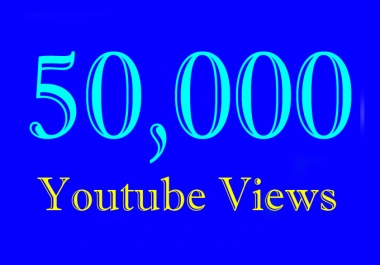 50000 Or 50K Or 50,000 Video Video Views  with choice Extra service 1000, 2000, 3000, 5000, 10000, 15000, 20000, 25000, 40000, and 50,000, 50k, 100,000 100k, 200K, 300K, 500K, 1 Million