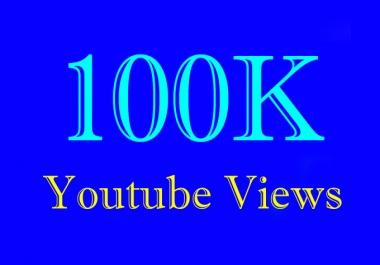 100000 Or 100K Or 100,000 Video Views with choice Extra service 1000, 2000, 3000, 5000, 10000, 15000, 20000, 25000 and 50,000, 50k, 100,000 100k, 200K, 300K, 500K, 1 Million